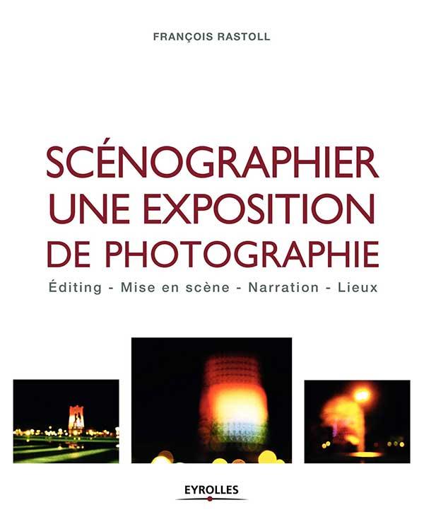 Photo of SCÉNOGRAPHIER UNE EXPOSITION DE PHOTOGRAPHIE de François Rastoll chez Eyrolles